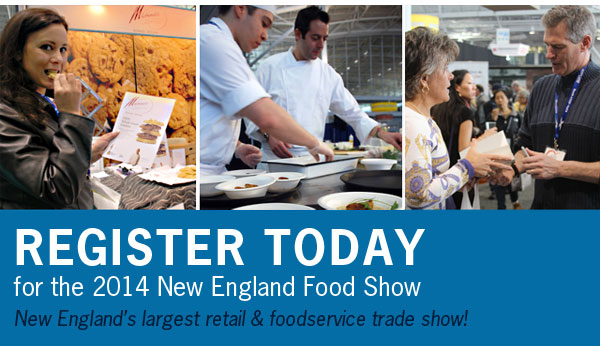 Registration is NOW OPEN for the 2014 New England Food Show - New England's largest retail & foodservice trade show!